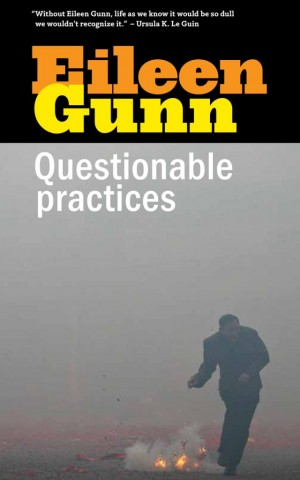 Questionable Practices - Stories by Eileen Gunn - Cover by John D. Berry